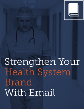 Strengthen Your  Health System Brand  With Email