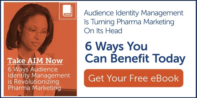 Audience Identity Management is Turning Pharma Marketing on its head. 6 ways you can benefit today.